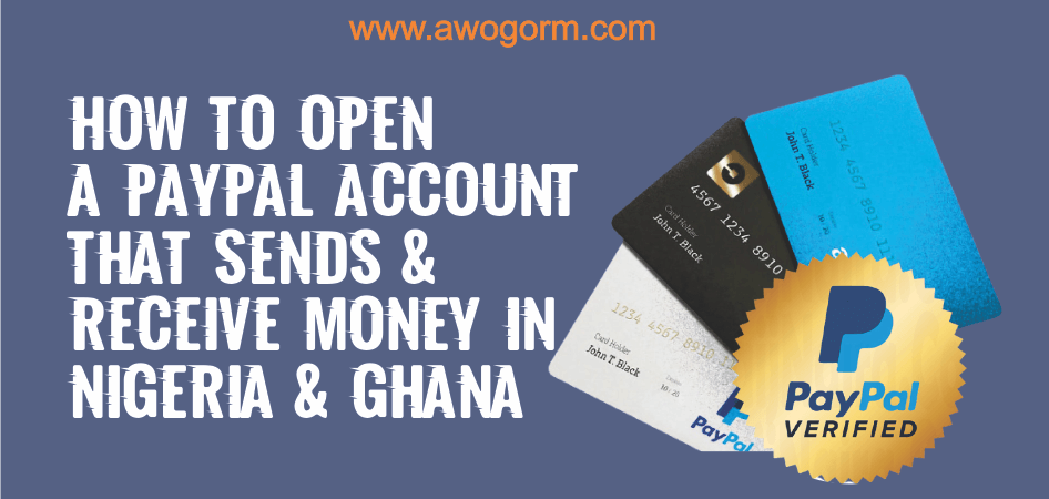 Open a PayPal account that send and receives money in Nigeria or Ghana