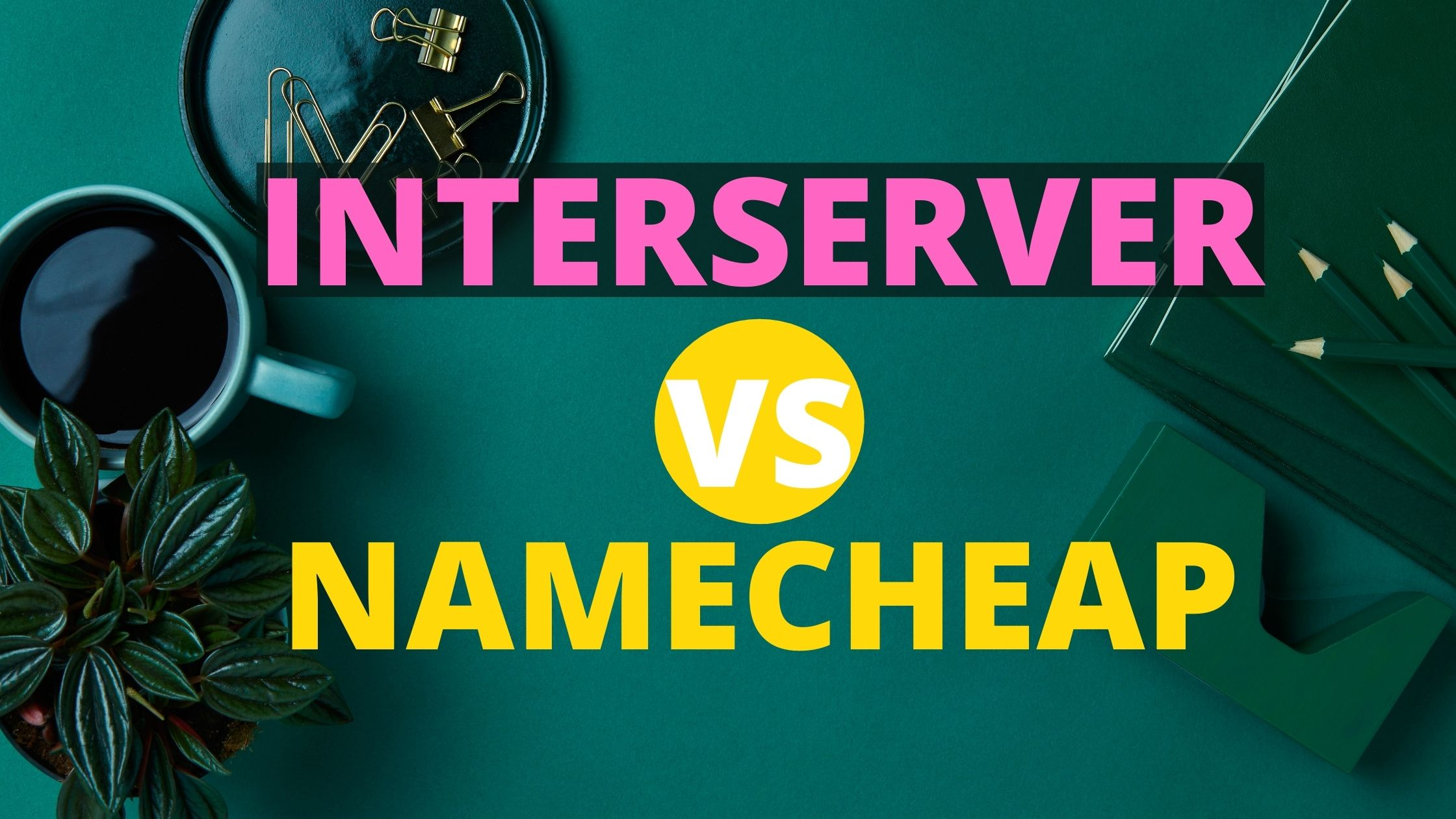 Interserver Vs Namecheap Review 2021: Detailed Side by Side Comparison